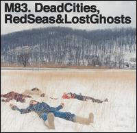 M83:Dead Cities, Red Seas & Lost Ghosts