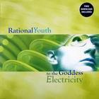 Rational Youth: To the goddess Electicity