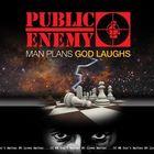 PUBLIC ENEMY:MAN PLANS GOD LAUGHS
