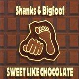 Shanks & Bigfoot:Sweet like chocolate