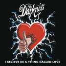 Darkness:i believe in a thing called love
