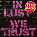 Ark:In Lust We Trust