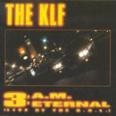 cd-maxi: KLF: 3 A.M. Eternal (Live At The SSL)