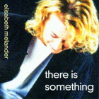 Elisabeth Melander: There Is Something
